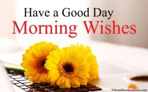 Have a Good Day Morning Wishes