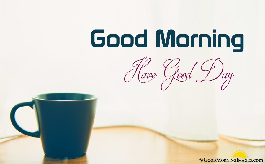 Have a Good Day Wishes With Good Morning Coffee Cup Image