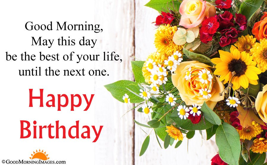 Good Morning Happy Birthday Wishes For Family And Friends