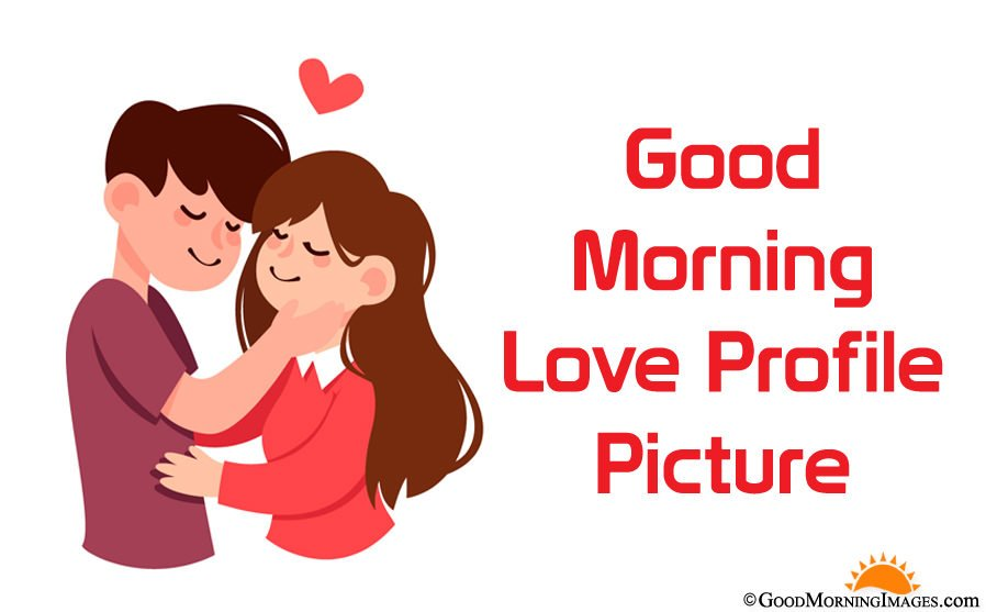 Good Morning Love Profile Pictures Cute Love Couple Dp For Lovers Hd