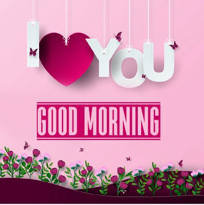 I Love You Good Morning Greeting Picture DP