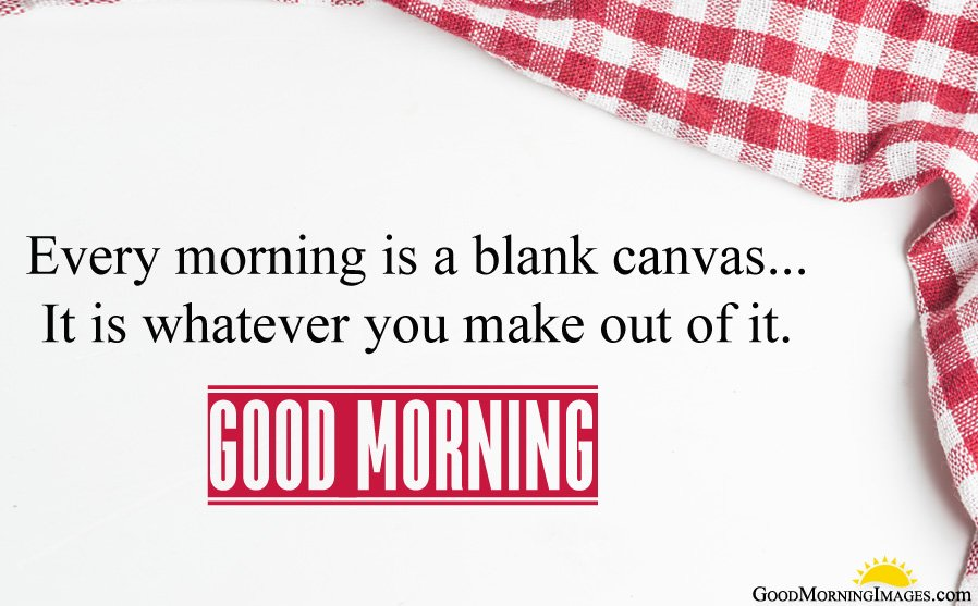 Every Morning is a blank canvas