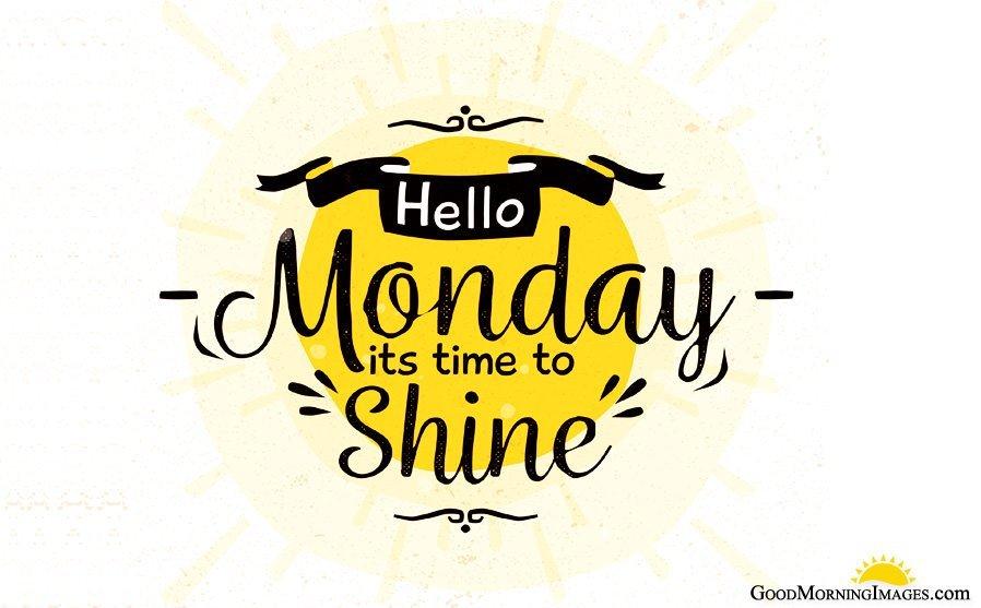 Hello Monday Its time to Shine