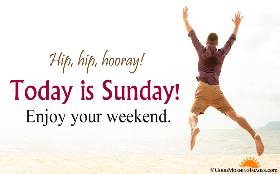 Today is Sunday - Enjoy Weekend