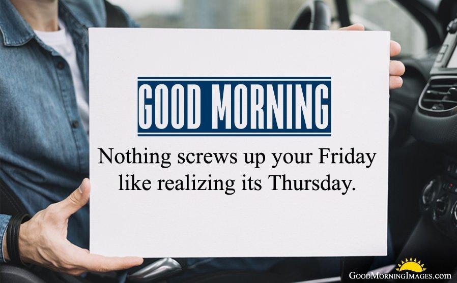 GM Nothing screws up your Friday like realizing its Thursday