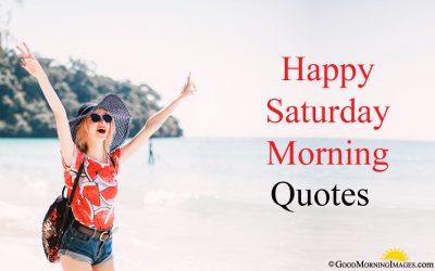 Happy Saturday Morning Quotes