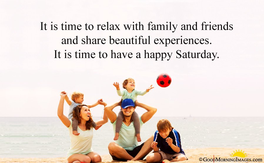 Happy Saturday Quotes about Family and Friends